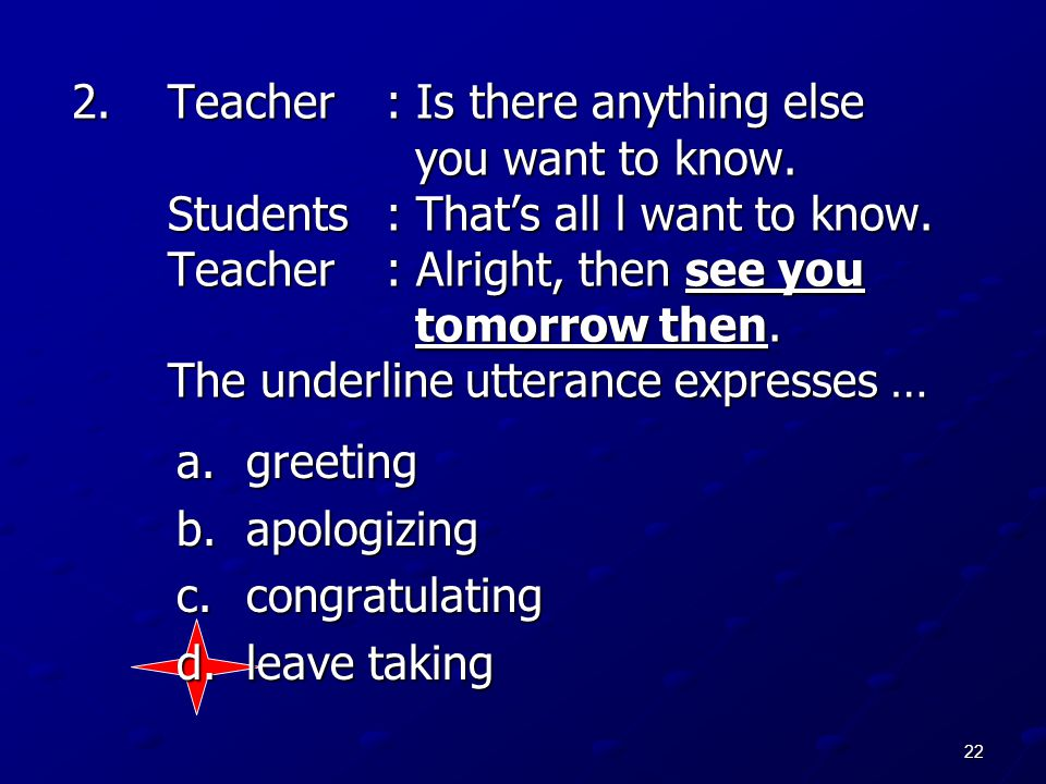 Teacher. : Is there anything else. you want to know. Students