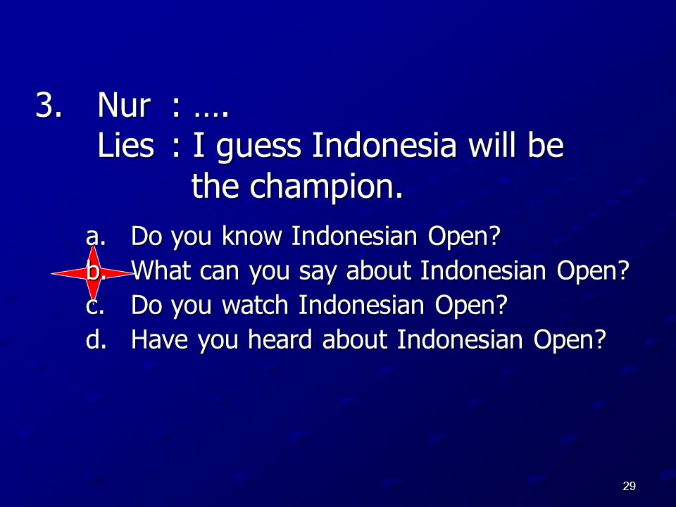 Nur : …. Lies : I guess Indonesia will be the champion.