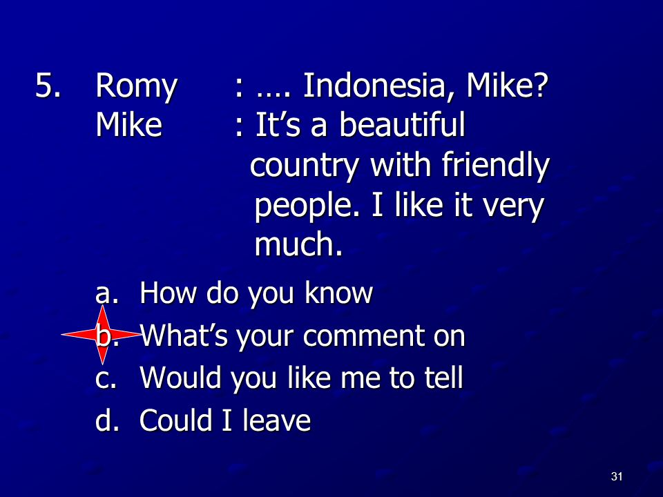 Romy. : …. Indonesia, Mike. Mike. : It's a beautiful