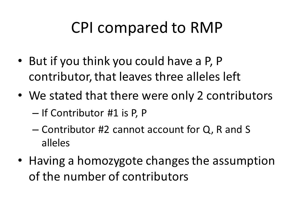 CPI compared to RMP But if you think you could have a P, P contributor, that leaves three alleles left.