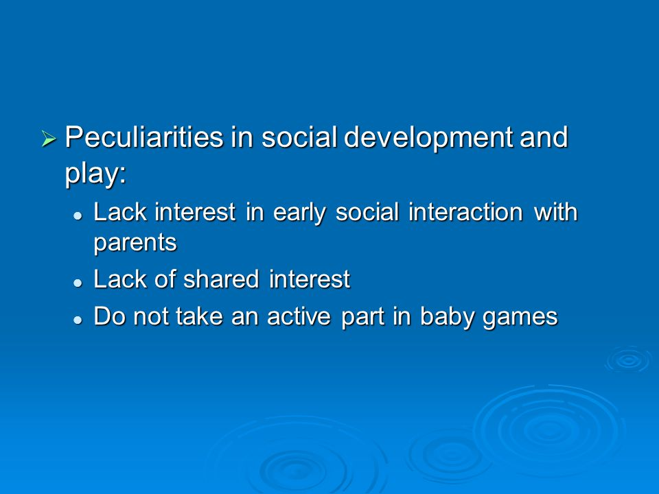 Peculiarities in social development and play: