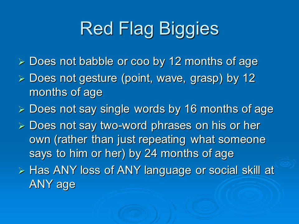 Red Flag Biggies Does not babble or coo by 12 months of age