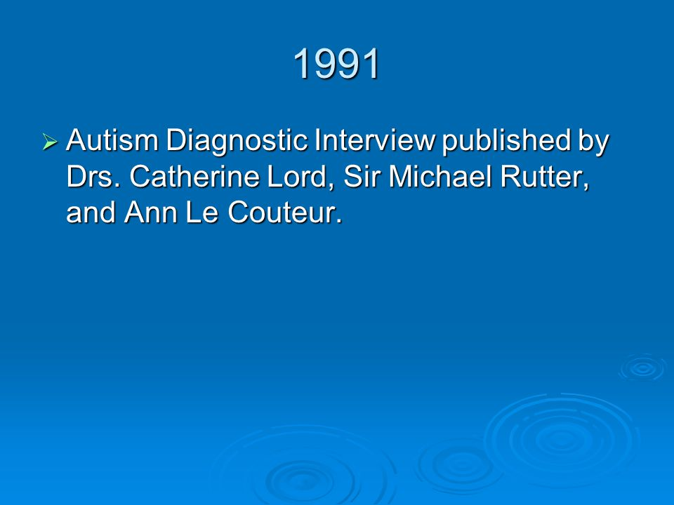 1991 Autism Diagnostic Interview published by Drs.