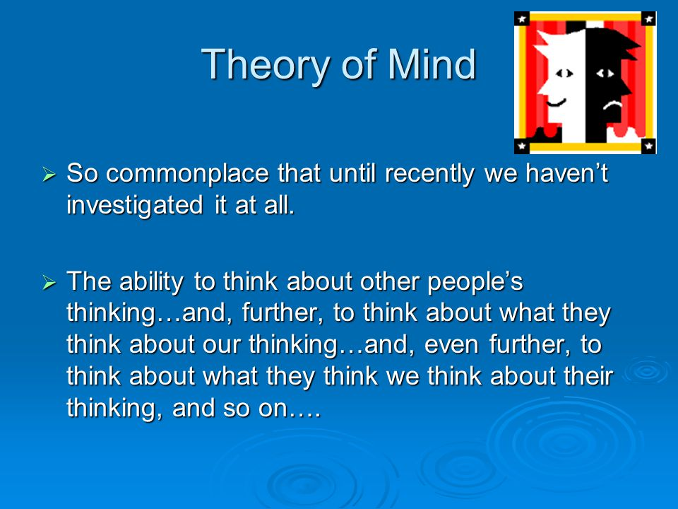 Theory of Mind So commonplace that until recently we haven't investigated it at all.