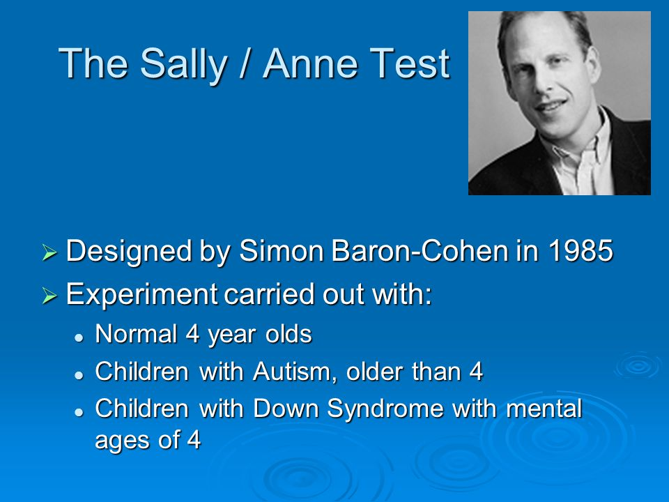 The Sally / Anne Test Designed by Simon Baron-Cohen in 1985