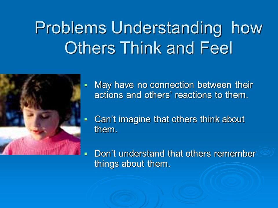 Problems Understanding how Others Think and Feel