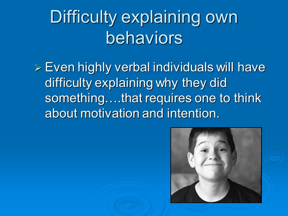 Difficulty explaining own behaviors