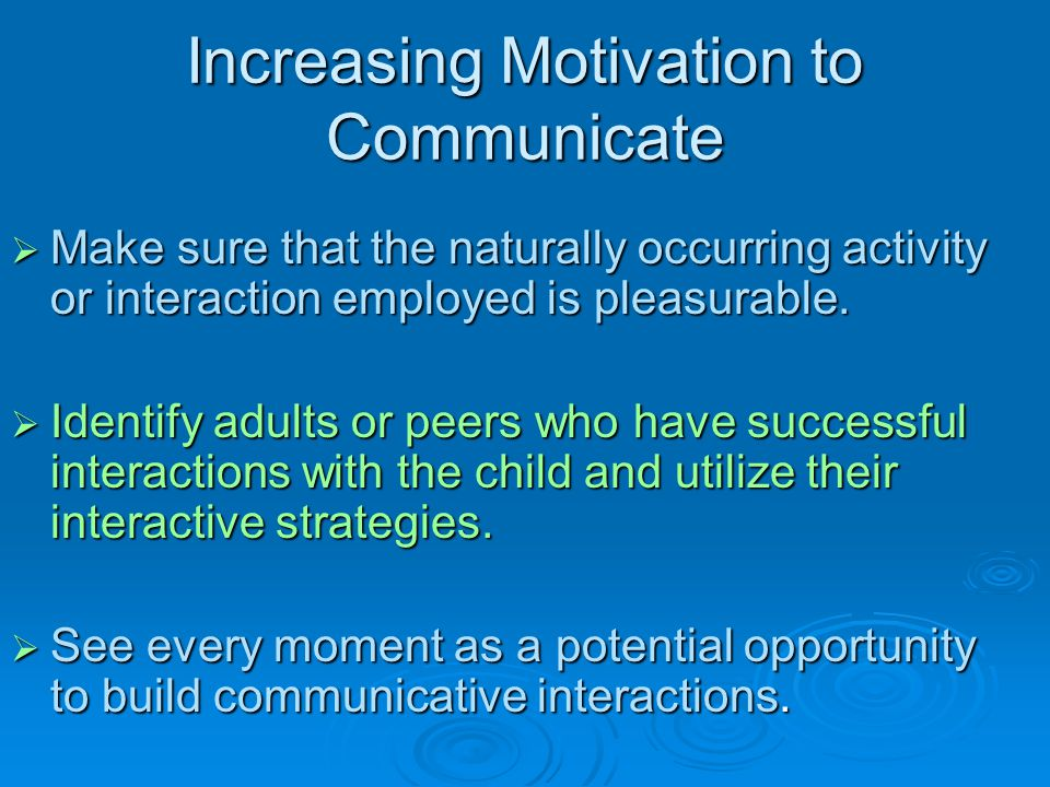 Increasing Motivation to Communicate
