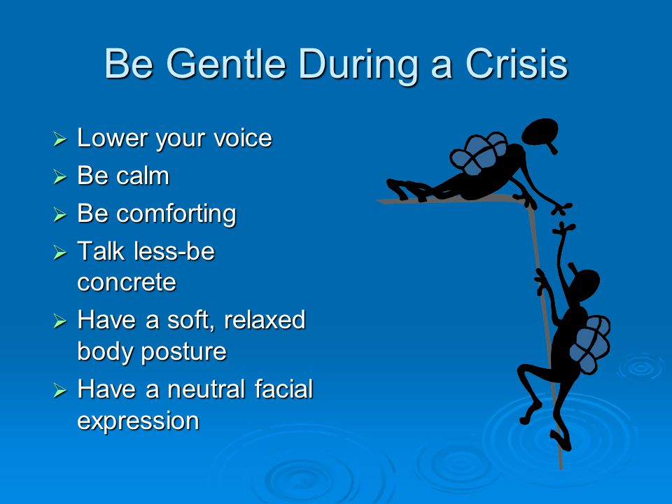 Be Gentle During a Crisis