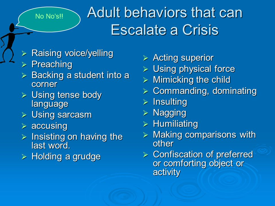 Adult behaviors that can Escalate a Crisis