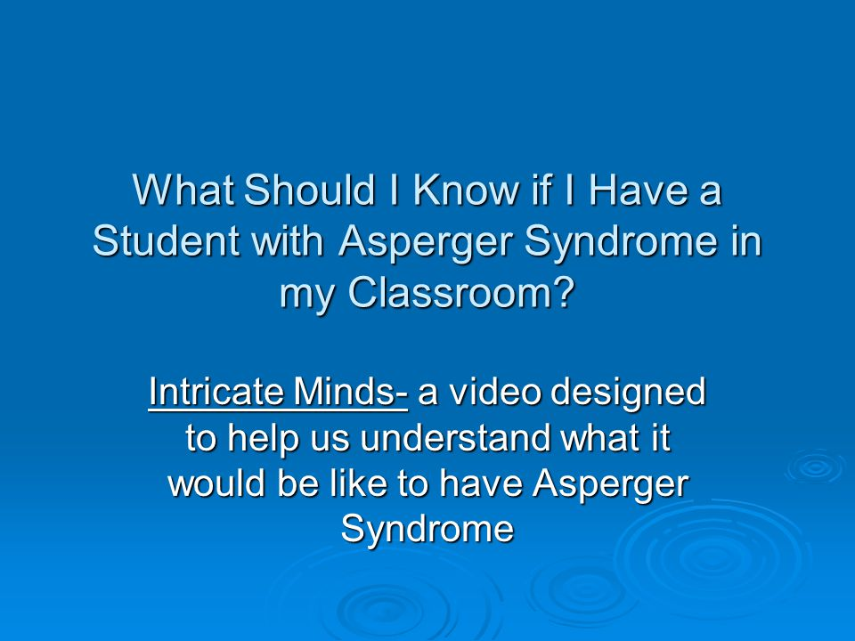 What Should I Know if I Have a Student with Asperger Syndrome in my Classroom