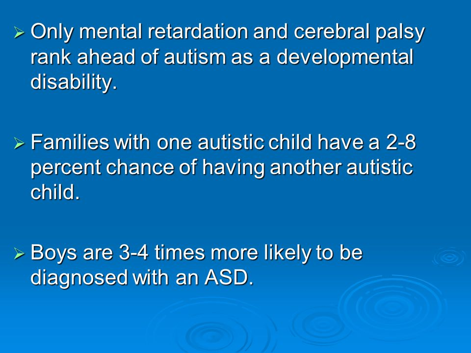 Only mental retardation and cerebral palsy rank ahead of autism as a developmental disability.