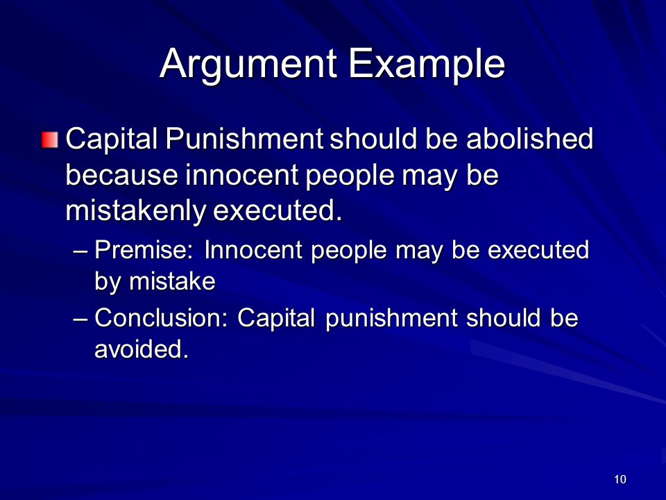 Argument Example Capital Punishment should be abolished because innocent people may be mistakenly executed.