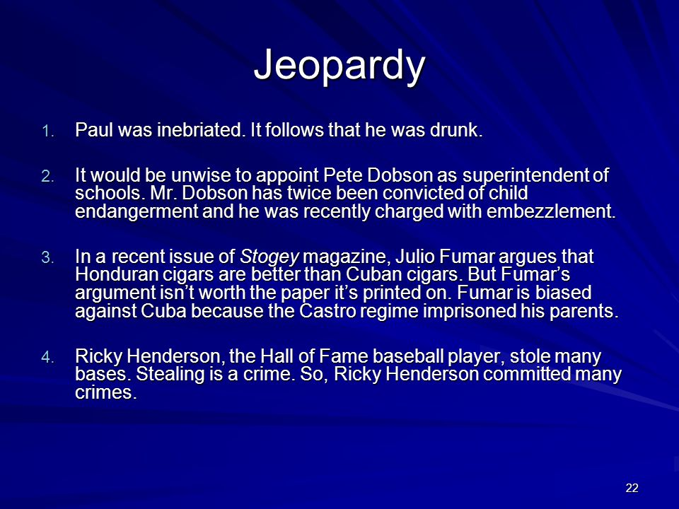 Jeopardy Paul was inebriated. It follows that he was drunk.