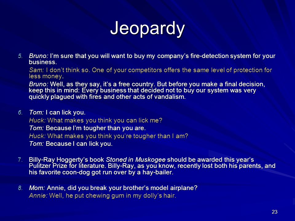 Jeopardy Bruno: I'm sure that you will want to buy my company's fire-detection system for your business.