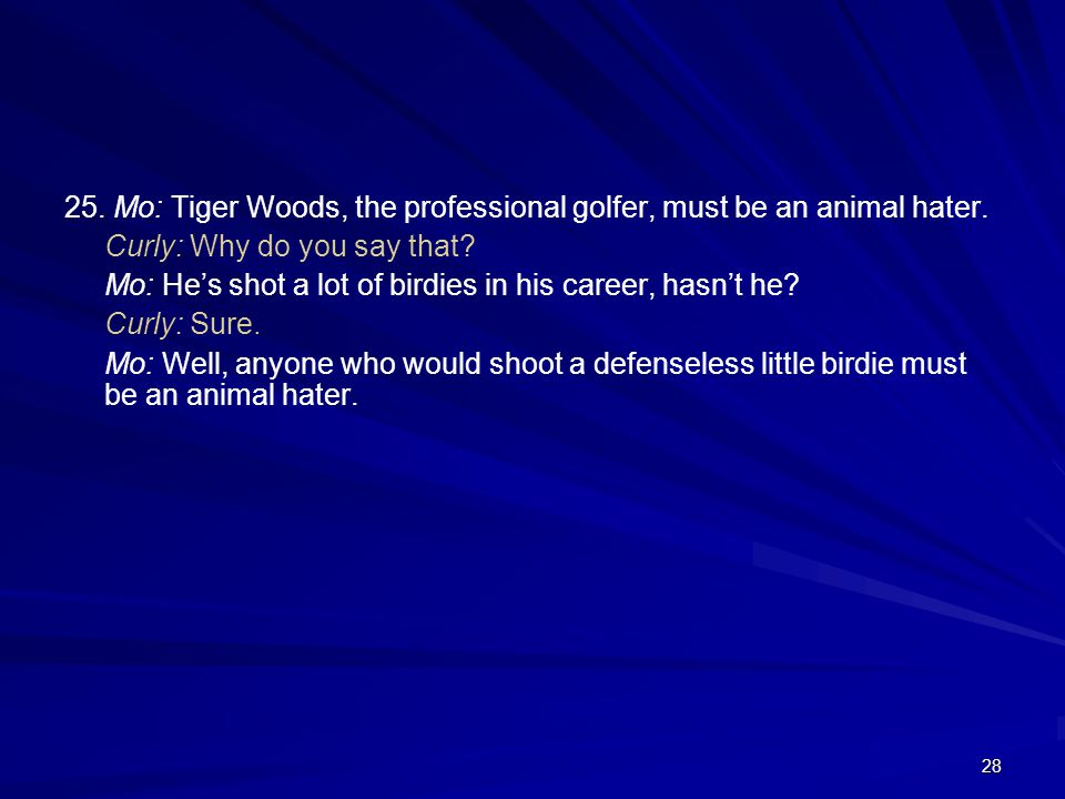 25. Mo: Tiger Woods, the professional golfer, must be an animal hater.