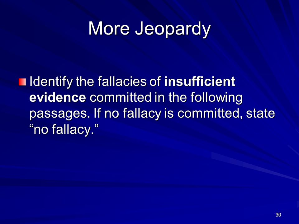 More Jeopardy Identify the fallacies of insufficient evidence committed in the following passages.