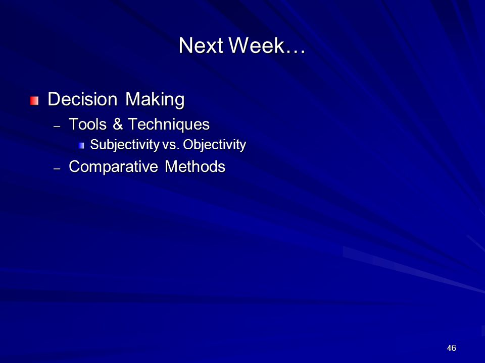 Next Week… Decision Making Tools & Techniques Comparative Methods