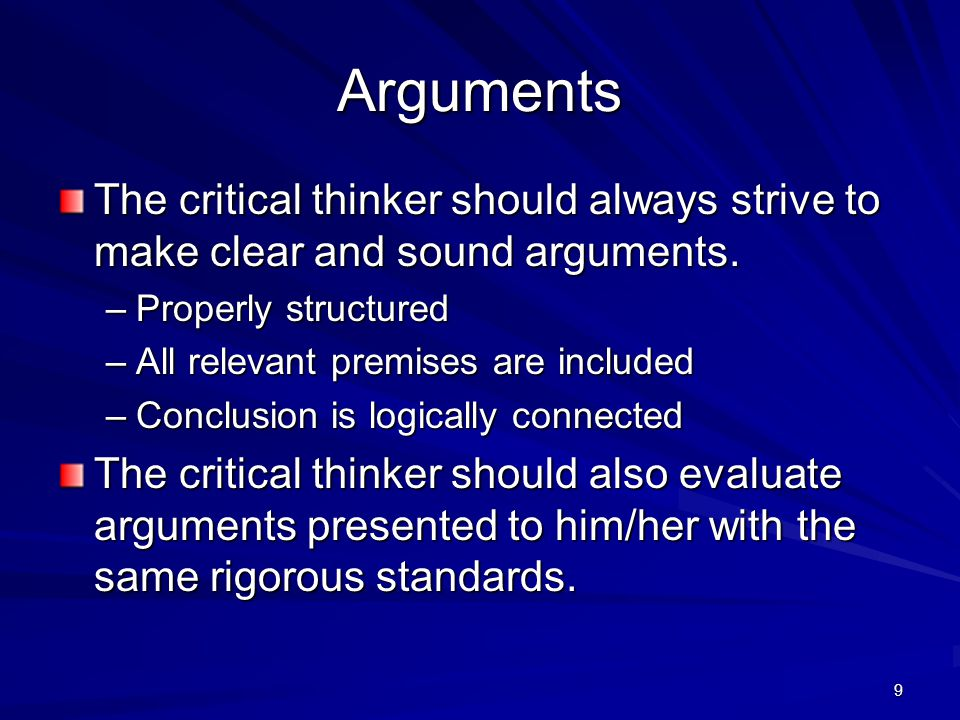 Arguments The critical thinker should always strive to make clear and sound arguments. Properly structured.