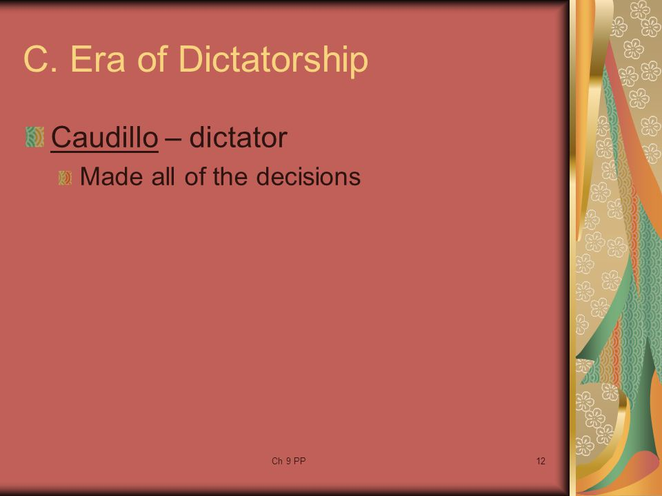 C. Era of Dictatorship Caudillo – dictator Made all of the decisions
