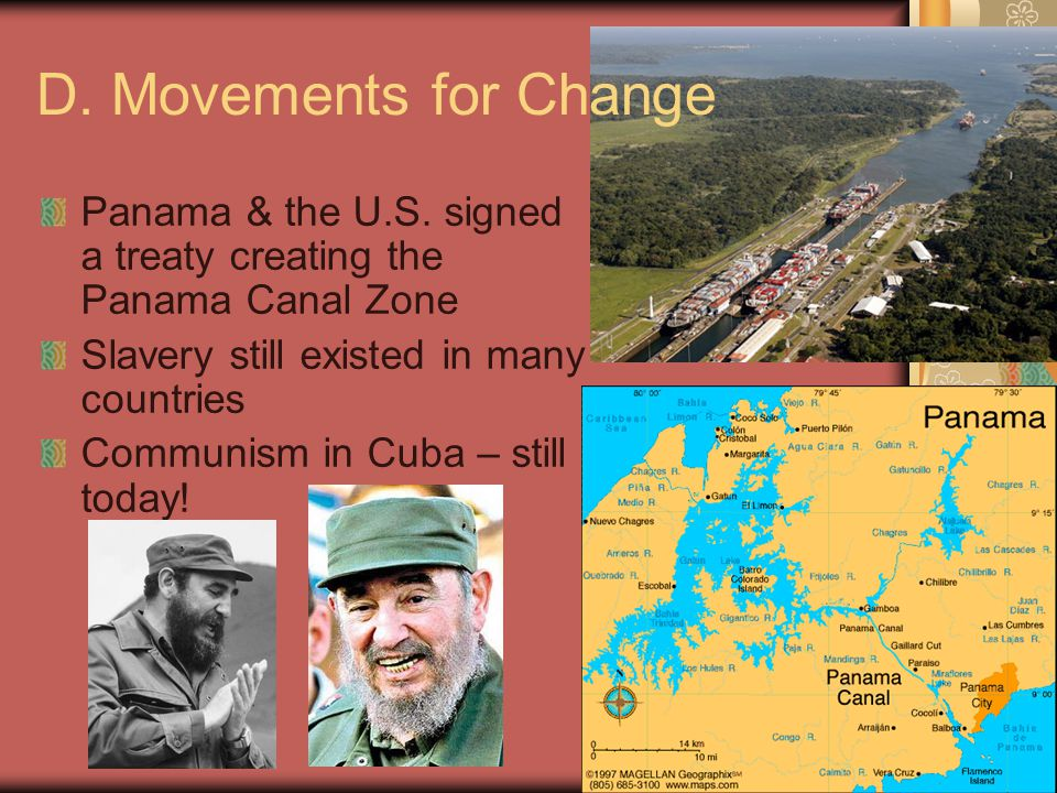 D. Movements for Change Panama & the U.S. signed a treaty creating the Panama Canal Zone. Slavery still existed in many countries.