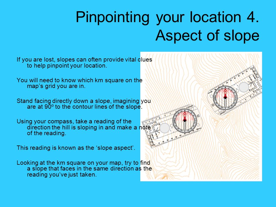 Pinpointing your location 4. Aspect of slope