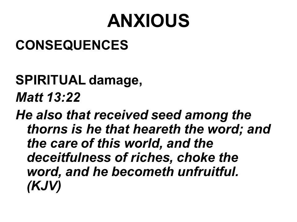 ANXIOUS CONSEQUENCES SPIRITUAL damage, Matt 13:22