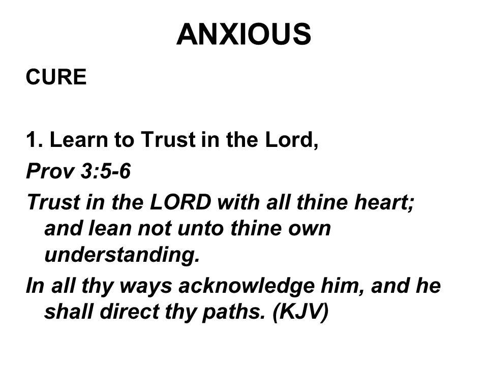 ANXIOUS CURE 1. Learn to Trust in the Lord, Prov 3:5-6