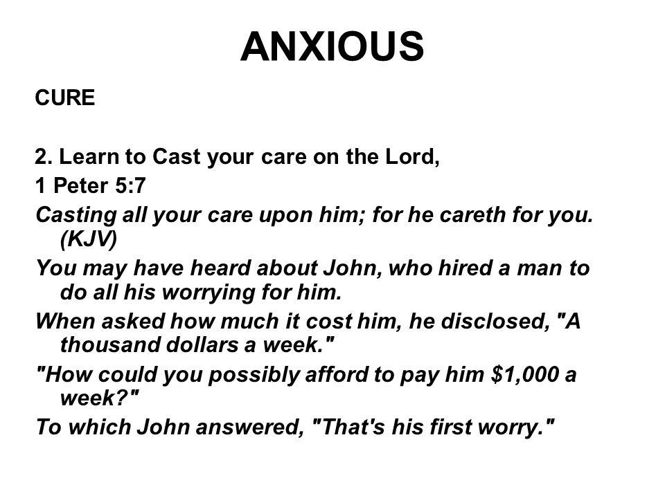 ANXIOUS CURE 2. Learn to Cast your care on the Lord, 1 Peter 5:7