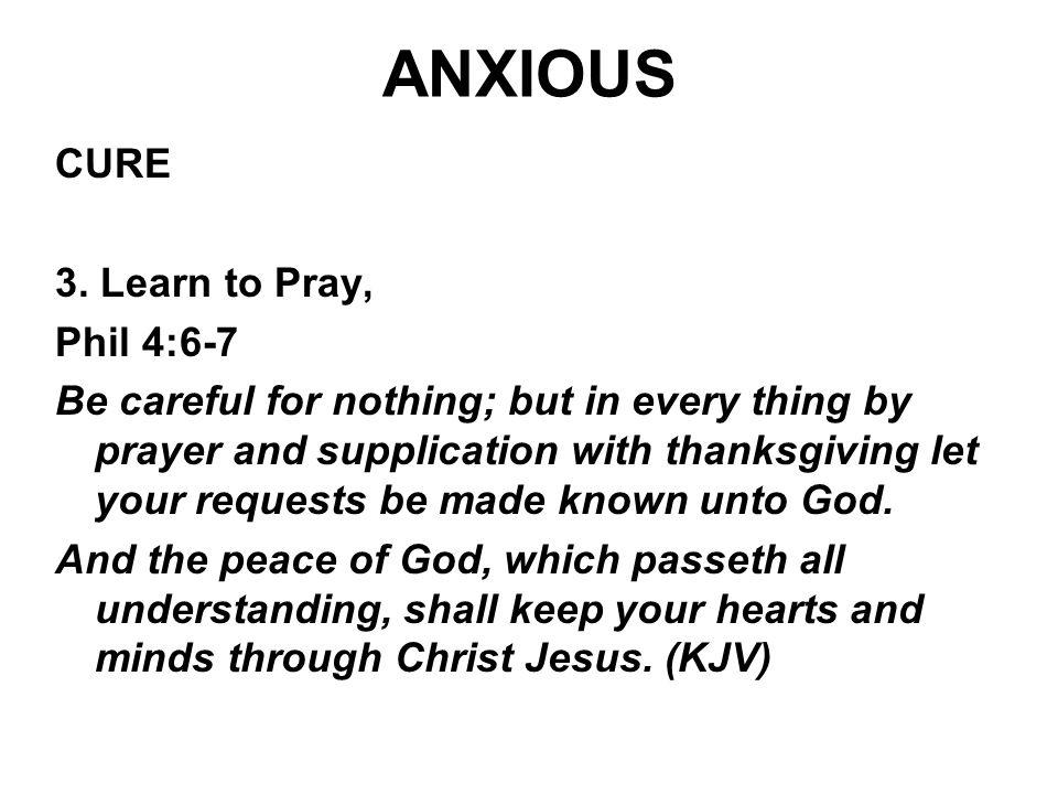 ANXIOUS CURE 3. Learn to Pray, Phil 4:6-7