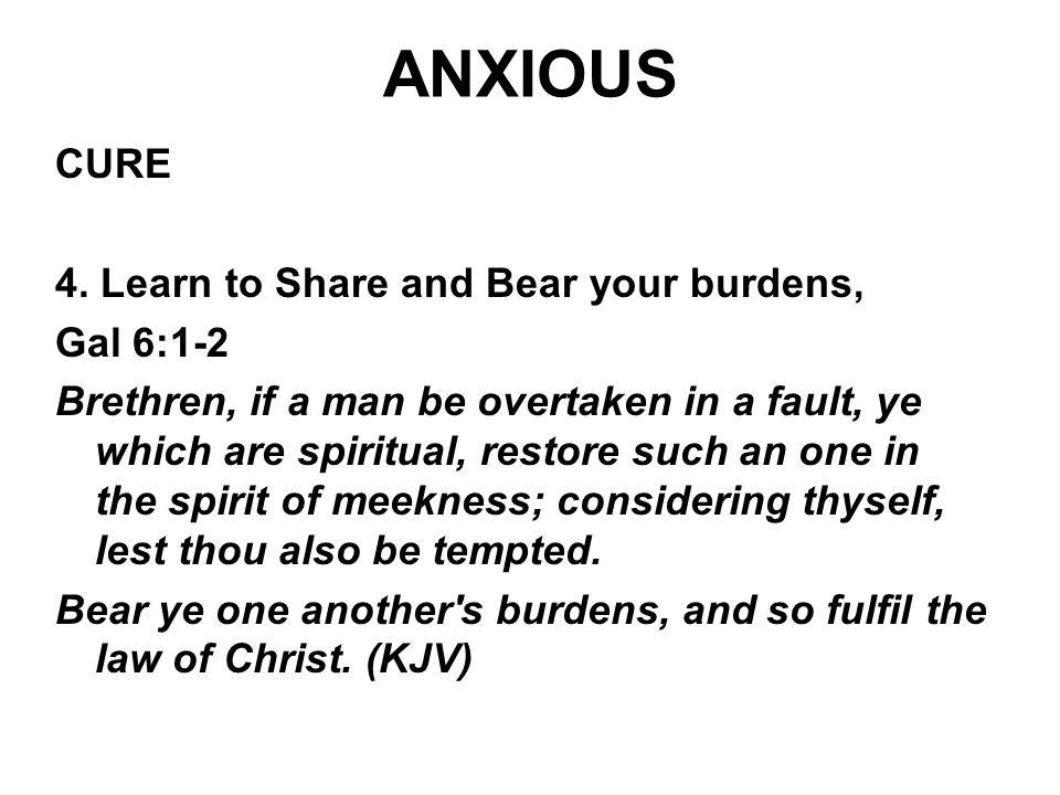 ANXIOUS CURE 4. Learn to Share and Bear your burdens, Gal 6:1-2