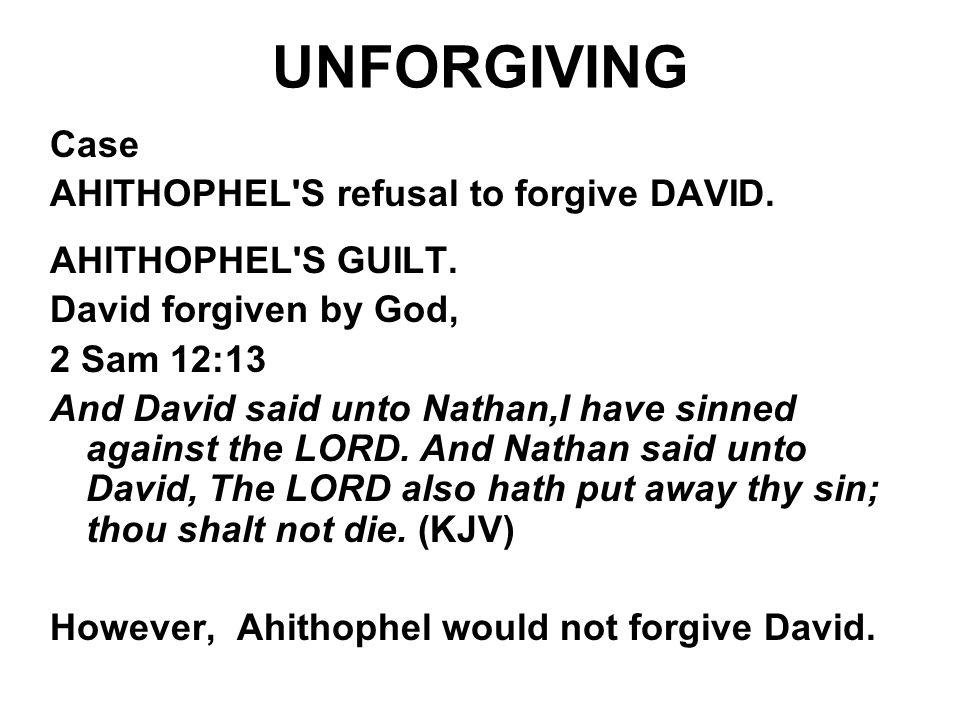 UNFORGIVING Case AHITHOPHEL S refusal to forgive DAVID.
