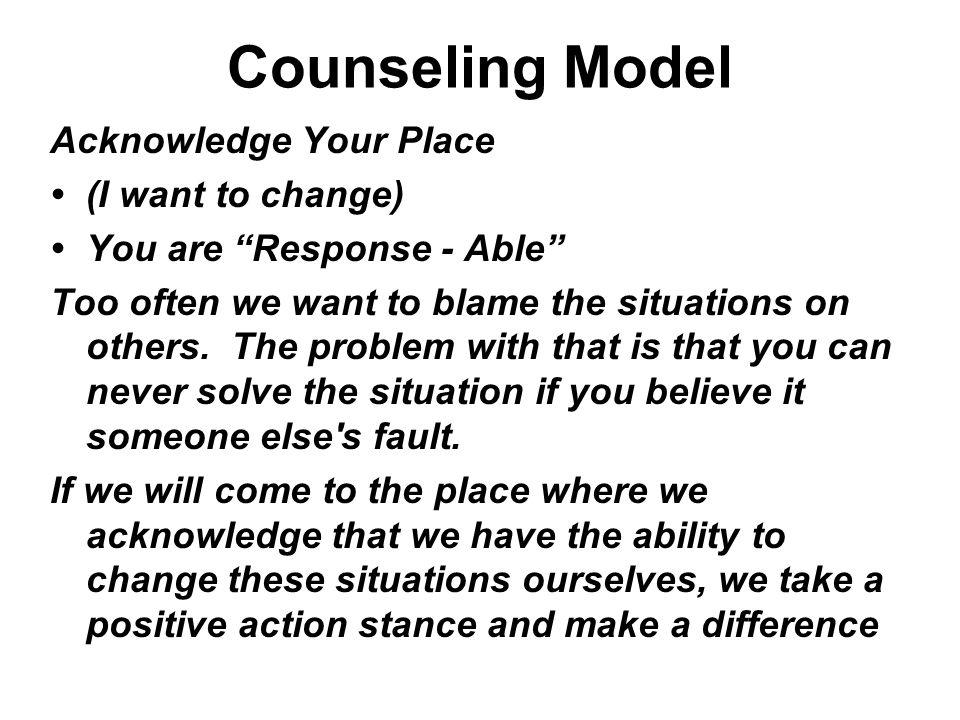Counseling Model Acknowledge Your Place • (I want to change)