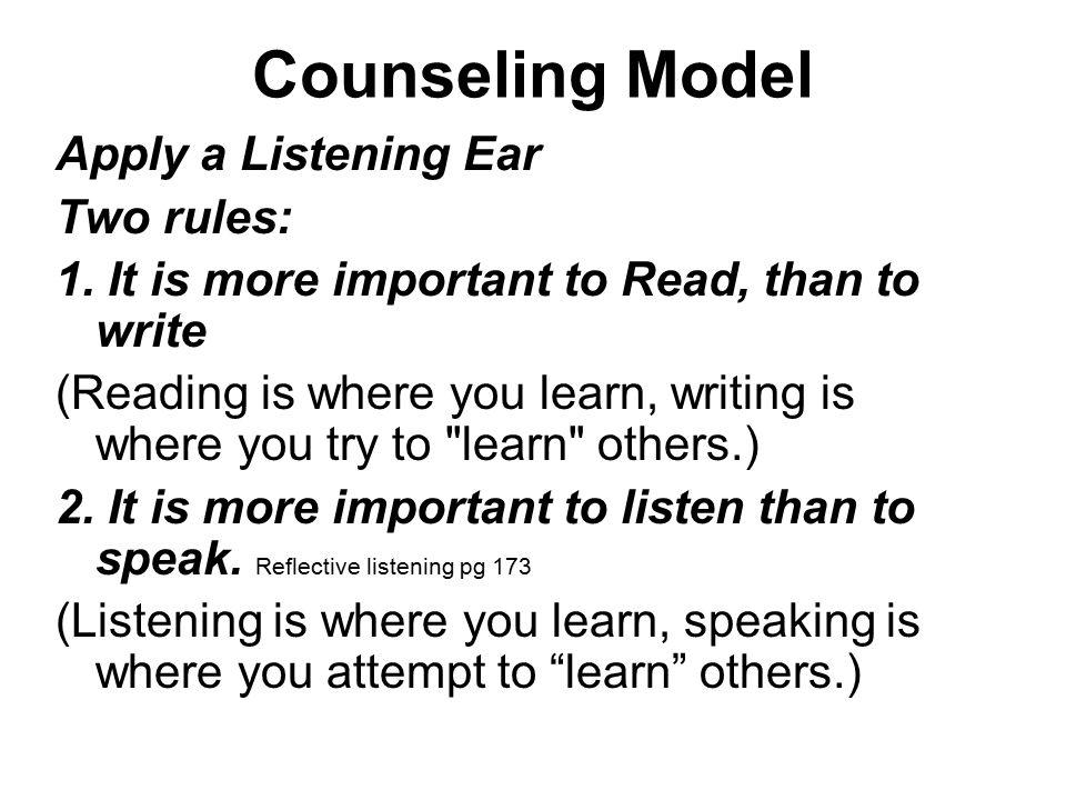 Counseling Model Apply a Listening Ear Two rules: