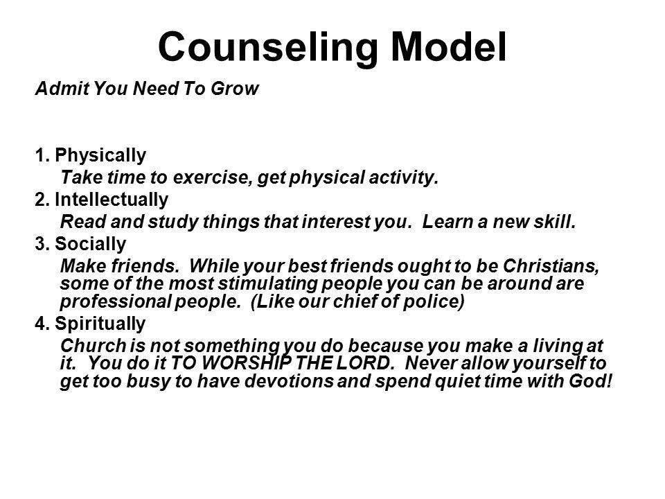 Counseling Model Admit You Need To Grow 1. Physically