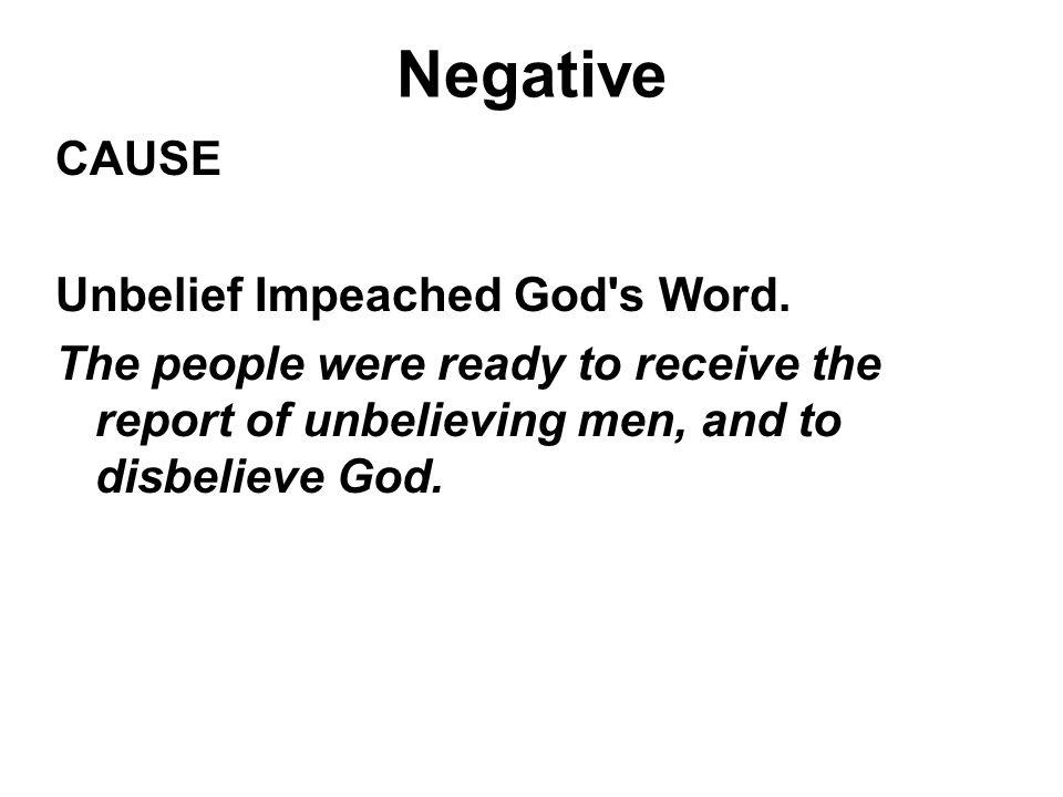 Negative CAUSE Unbelief Impeached God s Word.