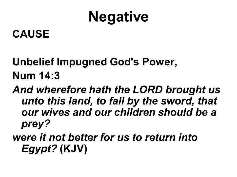 Negative CAUSE Unbelief Impugned God s Power, Num 14:3