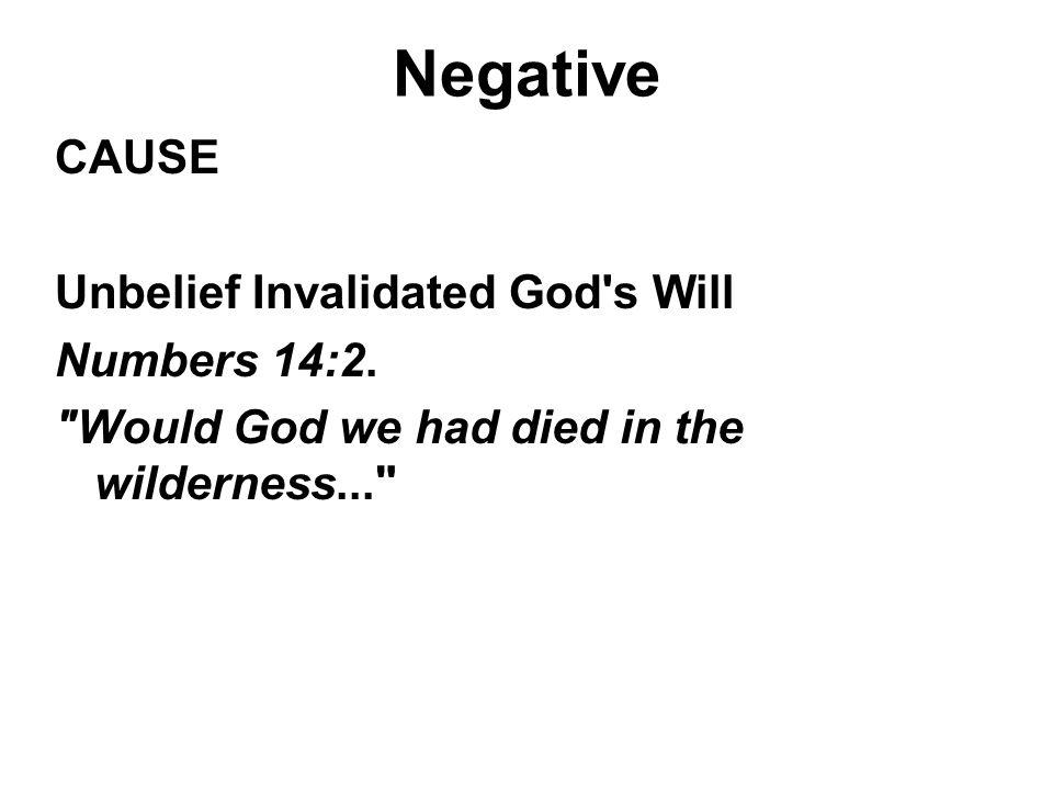 Negative CAUSE Unbelief Invalidated God s Will Numbers 14:2.