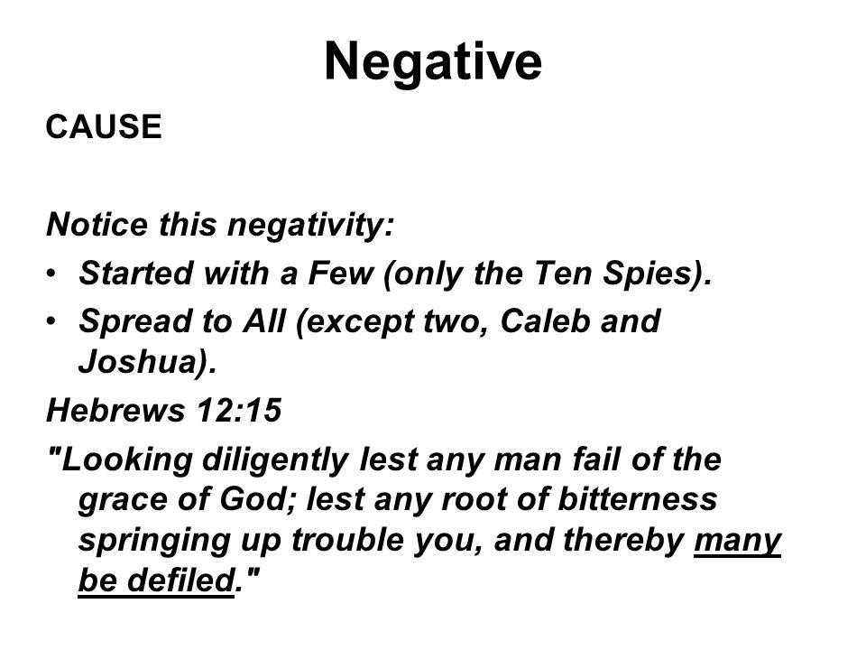 Negative CAUSE Notice this negativity: