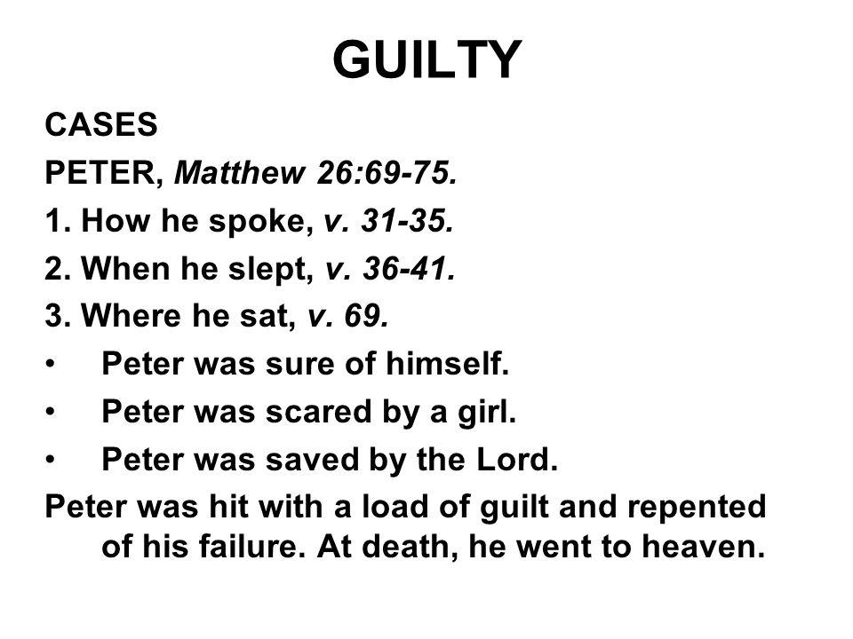 GUILTY CASES PETER, Matthew 26:69-75. 1. How he spoke, v. 31-35.