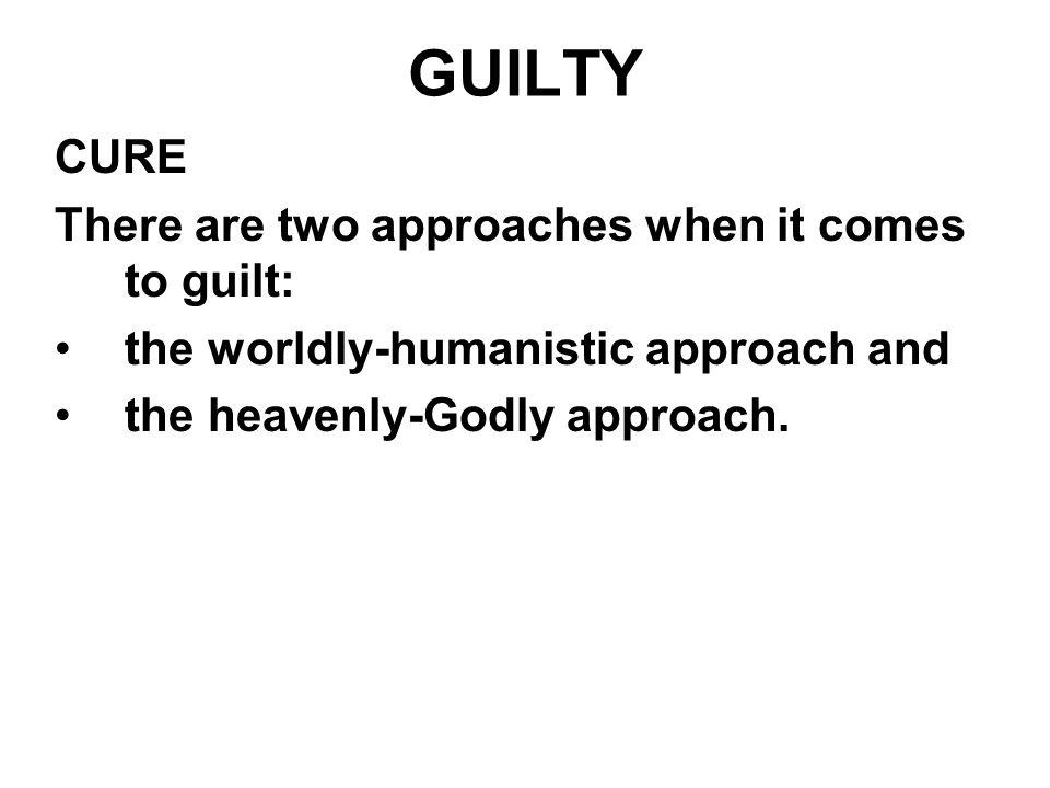 GUILTY CURE There are two approaches when it comes to guilt: