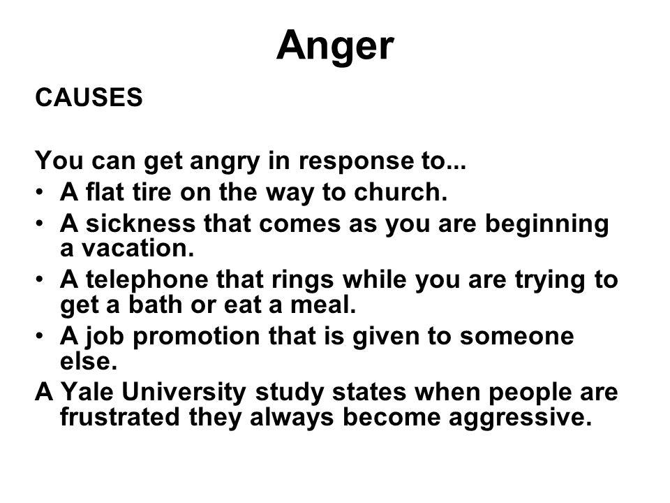 Anger CAUSES You can get angry in response to...