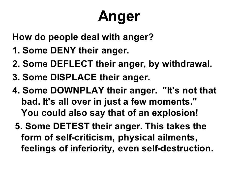 Anger How do people deal with anger 1. Some DENY their anger.