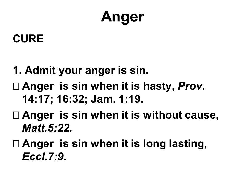 Anger CURE 1. Admit your anger is sin.