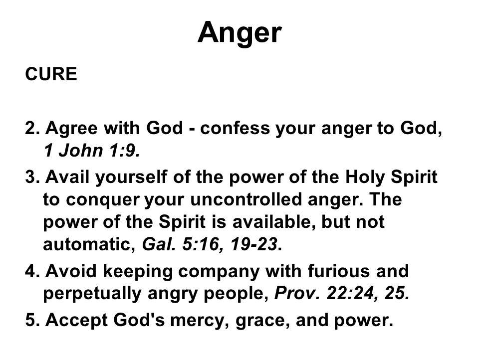 Anger CURE 2. Agree with God - confess your anger to God, 1 John 1:9.