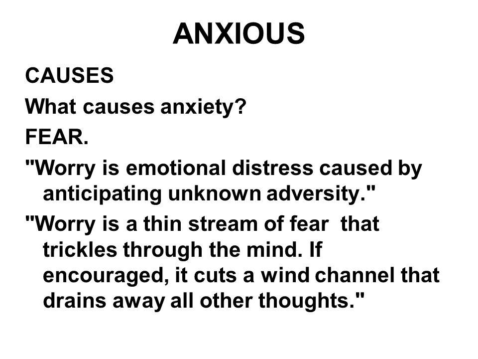 ANXIOUS CAUSES What causes anxiety FEAR.