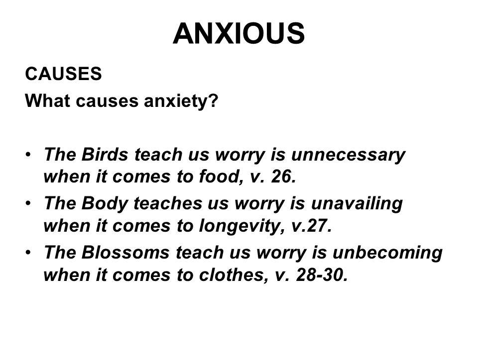 ANXIOUS CAUSES What causes anxiety