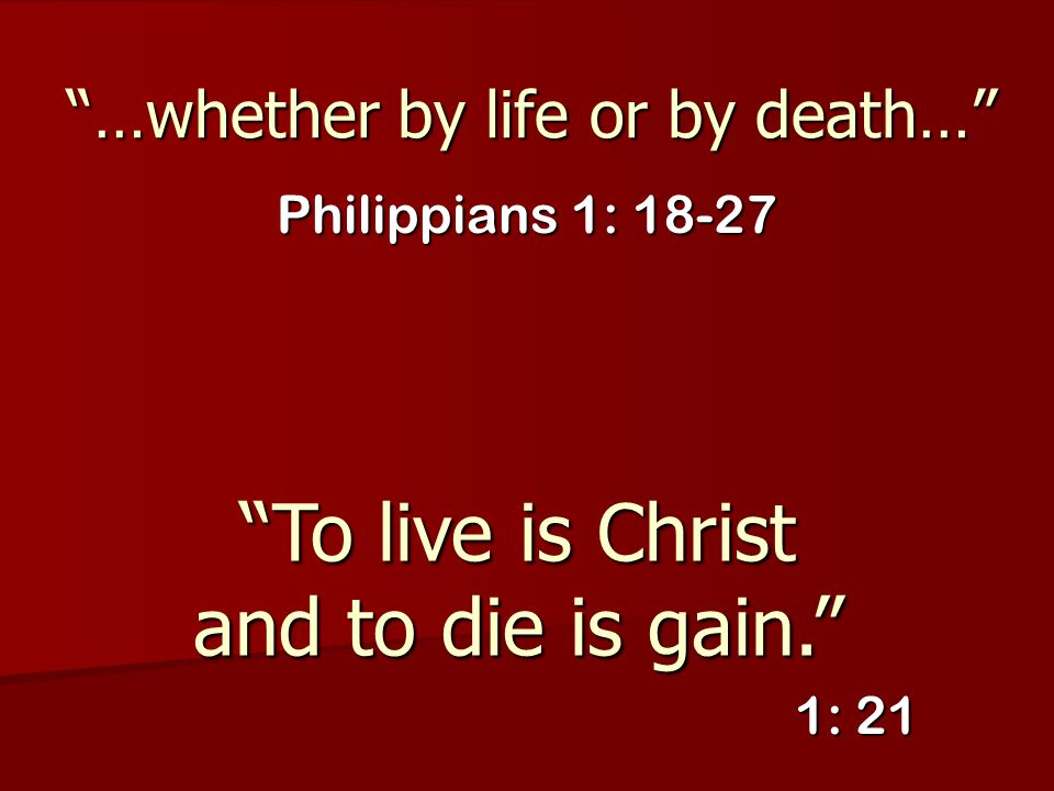 …whether by life or by death…