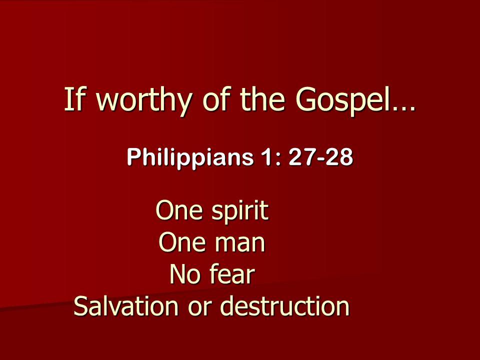 If worthy of the Gospel…