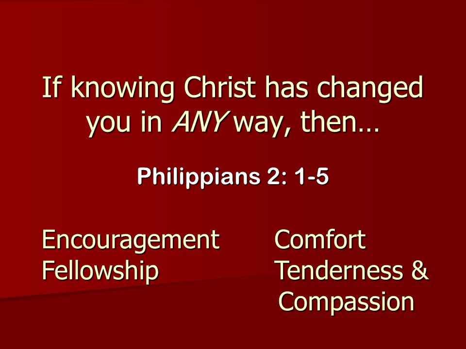 If knowing Christ has changed you in ANY way, then…